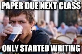 Memes About English Class - paper due next class lazy college senior meme on memegen