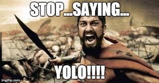 Yolo Meme - sparta leonidas meme imgflip