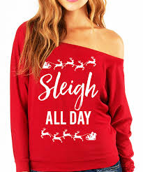 sleigh all day christmas slouchy sweatshirt pick color ugliest