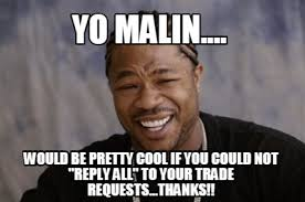 Reply All Meme - meme creator yo malin would be pretty cool if you could not