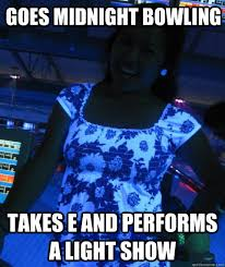Light Show Meme - goes midnight bowling takes e and performs a light show annoying