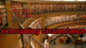 Extenuating Circumstances What Does Extenuating Circumstance Mean Youtube