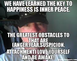 Inner Peace Meme - we have learned the key to happiness is inner peace the greatest