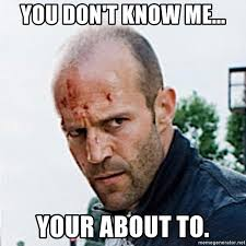 You Don T Know Me Meme - you don t know me your about to jason statham meme generator
