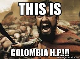 Colombia Meme - this is colombia h p 300 meme generator