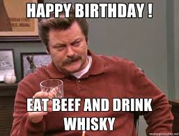 Birthday Meme Generator - happy birthday eat beef and drink whisky ron swanson lagavulin