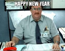 Happy New Year Meme - happy new year milton from office space make a meme