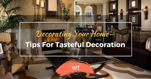 tips for decorating your home decorating your home tips for tasteful decoration