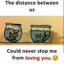 Distance Meme - the distance between us could never stop me from loving you meme