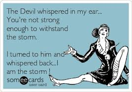 Encouragement Memes - free encouragement ecard the devil whispered in my ear you re