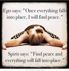 ego says once everything falls into place i ll feel peace