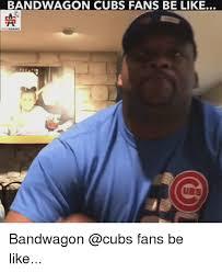 Cubs Fan Meme - bandwagon cubs fans be like adams bandwagon fans be like meme on
