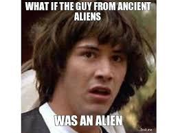 Because Aliens Meme - the 15 best aliens memes