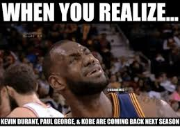 Kevin Durant Memes - when you realize kevin durant paul george kobe are coming back