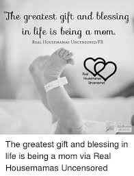 Being A Mom Meme - the greatest gift and blessing un tie is being a mom real