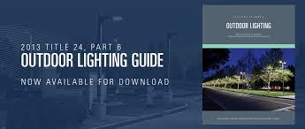 Landscape Lighting Design Guide 2013 Title 24 Part 6 Outdoor Lighting Guide California Lighting