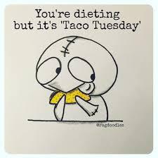Taco Tuesday Meme - taco tuesday