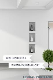 what to put on bridal registry what to include in a minimalist wedding registry