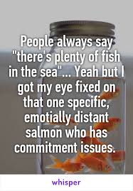 Fish In The Sea Meme - people always say there s plenty of fish in the sea yeah but i