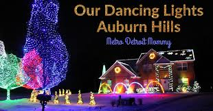 holiday lights tour detroit metro detroit mommy our dancing lights holiday magic in auburn hills