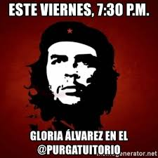 Meme Viernes - este viernes 7 30 p m gloria álvarez en el purgatuitorio che