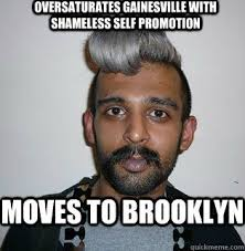 Brooklyn Meme - simple brooklyn meme oversaturates gainesville with shameless self