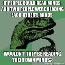 Reading Meme - wouldnt they be reading their own minds philosoraptor weknowmemes