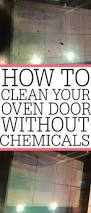 clean oven glass door how to clean your oven glass without chemicals frugally blonde