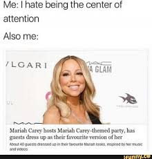 Mariah Carey Meme - dopl3r com memes me i hate being the center of attention also