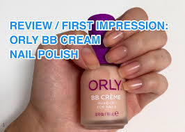 review first impression orly bbcream nail polish youtube