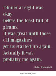 toast quotes dinner at eight was okaybefore the toast rufus wainwright great