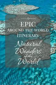 epic around the world itinerary natural wonders of the world