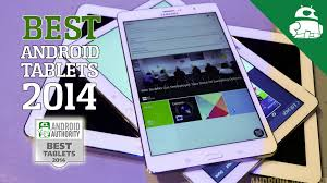 best android tablet 2014 best android tablets of 2014