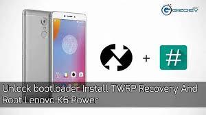 lenovo power apk unlock bootloader install twrp recovery and root lenovo k6 power