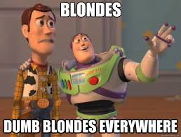 Dumb Blonde Memes - blondes dumb blondes everywhere toy story quickmeme
