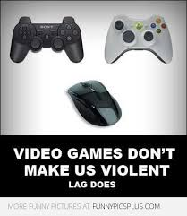 Make A Video Meme - video games don t make us violent lag does funny pictures
