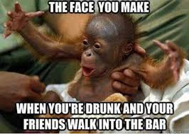 That Face You Make When Meme - that face you make when your drunk and your friends walk into the