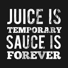 Forever Meme - juice is temporary sauce is forever meme juice is temporary sauce