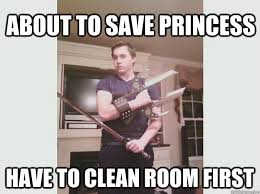 Clean Room Meme - about to save princess have to clean room first nerd sword guy
