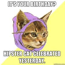Cat Birthday Memes - it s your birthday hipster cat meme cat planet cat planet