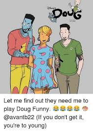 Doug Meme - isneos created by jim jinkins let me find out they need me to play