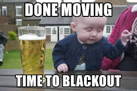 Moving Meme Generator - done moving time to blackout drunk baby 1 meme generator