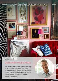 podcast episode 9 interior designer miles redd how to decorate interior designer miles redd joins the how to decorate podcast for ballard designs