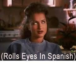 Rolls Eyes Meme - rolls eyes in spanish meme on me me
