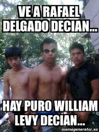 William Levy Meme - meme personalizado ve a rafael delgado decian hay puro william