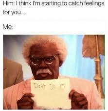 Catching Feelings Meme - nobody s going to catch feelings around here 42 pics izismile com