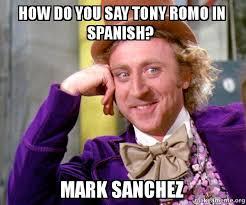 Mark Sanchez Memes - how do you say tony romo in spanish mark sanchez willy wonka