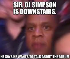 Jay Z Meme - these 10 oj simpson memes remind us why jay z should be very very