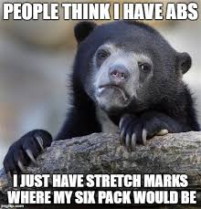 Stretch Marks Meme - i ve been complimented way too many times imgflip