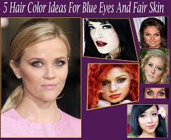 5 hair color ideas for blue eyes and fair skin hairstyles easy